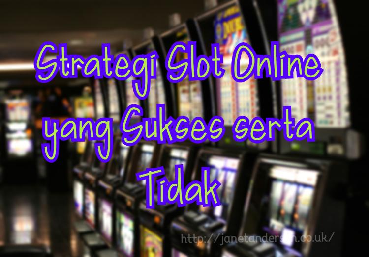 Strategi Slot Online yang Sukses serta Tidak