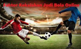 Faktor Kekalahan Judi Bola Online