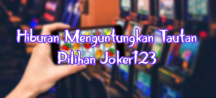 Hiburan Menguntungkan Tautan Pilihan Joker123