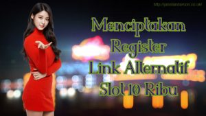 Menciptakan Register Link Alternatif Slot 10 Ribu