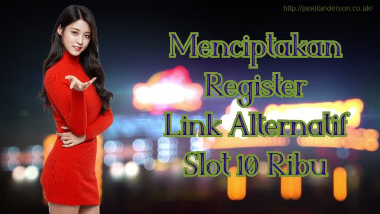 Menciptakan Register Link Alternatif Slot 10 Ribu