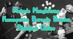 Metode Menghitung Kesempatan Bermain Bandar Blackjack Online