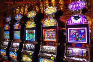 Strategi Menghasilkan Keuntungan Besar Dari Judi Slot Online